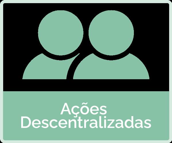 icone: duas pessoas - texto: ações descentralizadas