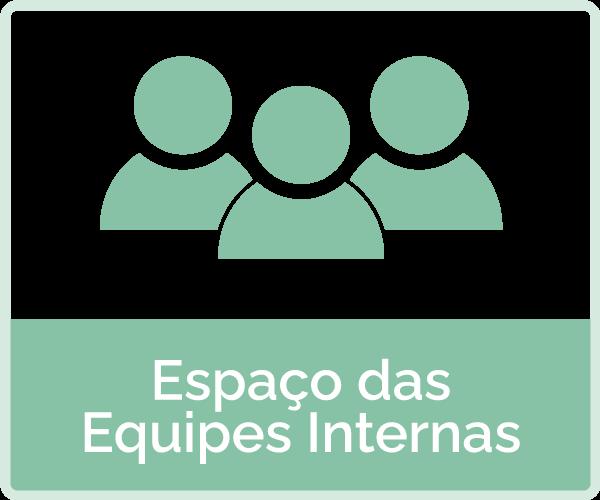 icone com 3 pessoas - texto: espaço das equipes internas
