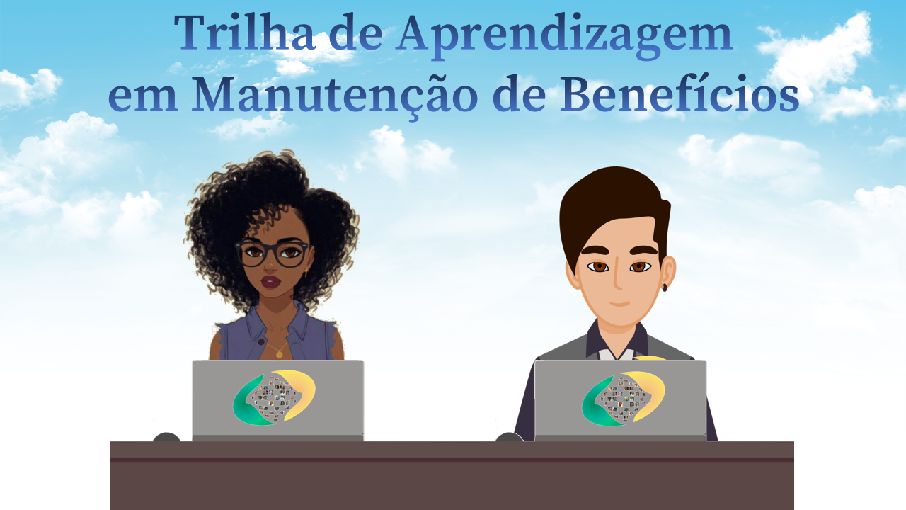 Imagem de dois servidores, um homem e uma mulher, em frente a notebooks. Ao fundo, céu azul. Acima dos servidores está escrito: Trilha de Aprendizagem em manutenção de Benefícios